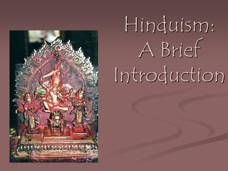 "Hinduism: A Brief Introduction. Hindu Images Brahman: ""Supreme Being"" Brahman nirguna*: God ""without qualities."" Formless, existing beyond the physical."