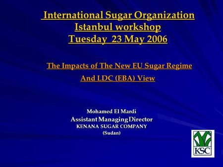 International Sugar Organization Istanbul workshop Tuesday 23 May 2006 The Impacts of The New EU Sugar Regime And LDC (EBA) View International Sugar Organization.