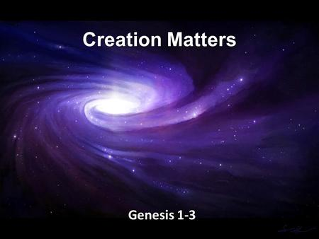 Creation Matters Genesis 1-3. Genesis 1:1-5 In the beginning God created the heavens and the earth. 2 Now the earth was formless and empty, darkness was.