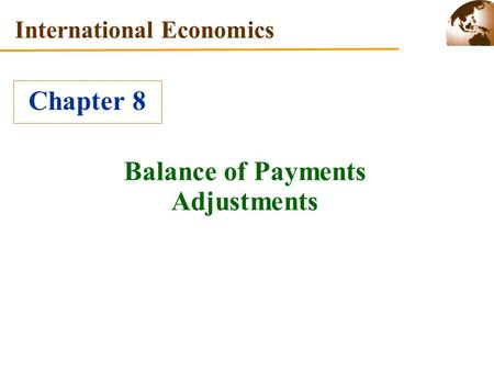 Balance of Payments Adjustments International Economics Chapter 8.
