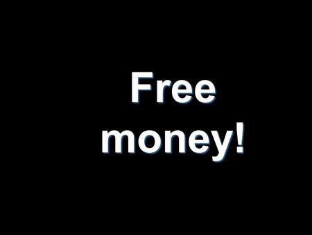 Free money!. Developing Countries (Nepal) Aidan O'Connor.