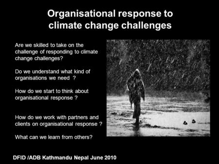 Organisational response to climate change challenges Are we skilled to take on the challenge of responding to climate change challenges? Do we understand.
