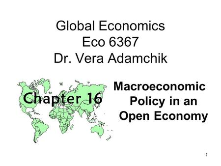 1 Global Economics Eco 6367 Dr. Vera Adamchik Macroeconomic Policy in an Open Economy.