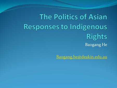 Baogang He Abstract A growing literature has examined various issues concerning indigenous rights in Asia. Yet the most urgent.