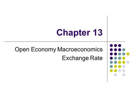 Chapter 13 Open Economy Macroeconomics Exchange Rate.