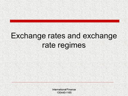 Exchange rates and exchange rate regimes International Finance 130440-1165.