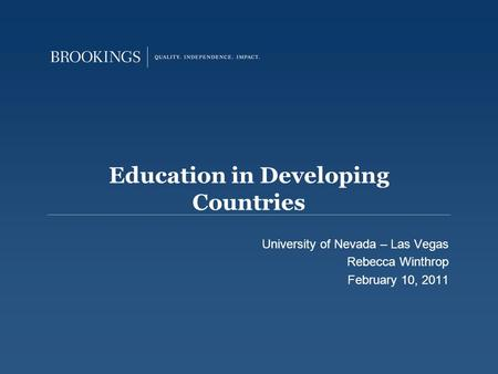 Education in Developing Countries University of Nevada – Las Vegas Rebecca Winthrop February 10, 2011.