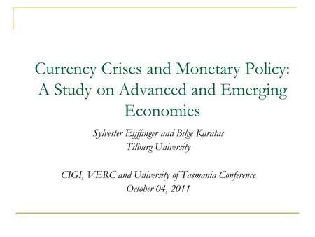 Currency Crises and Monetary Policy: A Study on Advanced and Emerging Economies Sylvester Eijffinger and Bilge Karatas Tilburg University CIGI, VERC and.