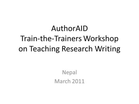 AuthorAID Train-the-Trainers Workshop on Teaching Research Writing Nepal March 2011.