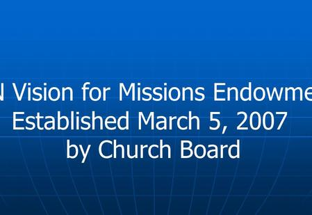 SBN Vision for Missions Endowment Established March 5, 2007 by Church Board.
