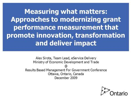Measuring what matters: Approaches to modernizing grant performance measurement that promote innovation, transformation and deliver impact Alex Sirota,