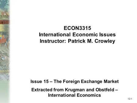 12-1 Issue 15 – The Foreign Exchange Market Extracted from Krugman and Obstfeld – International Economics ECON3315 International Economic Issues Instructor: