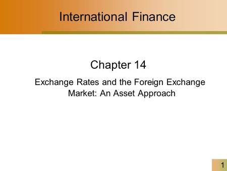 1 International Finance Chapter 14 Exchange Rates and the Foreign Exchange Market: An Asset Approach.