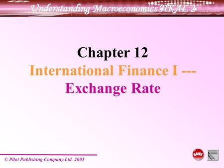 © Pilot Publishing Company Ltd. 2005 Chapter 12 International Finance I --- Exchange Rate.