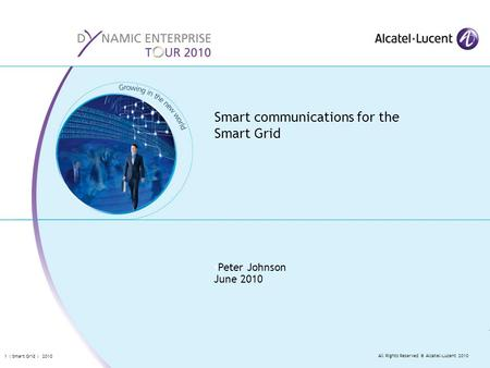 All Rights Reserved © Alcatel-Lucent 2010 1 | Smart Grid | 2010 Smart communications for the Smart Grid Peter Johnson June 2010.