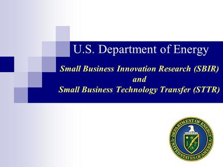 U.S. Department of Energy Small Business Innovation Research (SBIR) and Small Business Technology Transfer (STTR)
