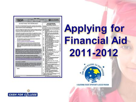 Applying for Financial Aid 2011-2012 Applying for Financial Aid 2011-2012.