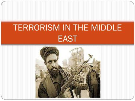 TERRORISM IN THE MIDDLE EAST. Meaning & History There are many definitions of terrorism – hard to reach a consensus. This matters for policy makers, citizens,