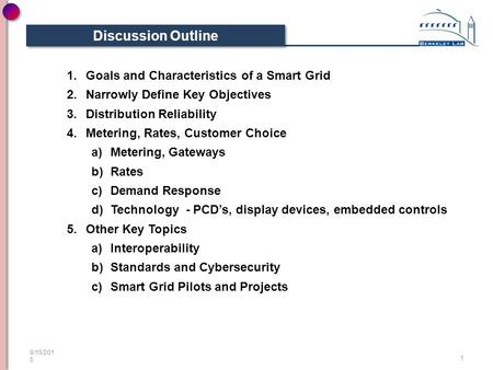 Discussion Outline 1.Goals and Characteristics of a Smart Grid 2.Narrowly Define Key Objectives 3.Distribution Reliability 4.Metering, Rates, Customer.