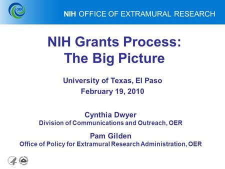 Data Source: NIH Office of Budget NIH OFFICE OF EXTRAMURAL RESEARCH NIH Grants Process: The Big Picture Cynthia Dwyer Division of Communications and Outreach,