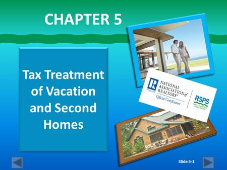 Slide 5-1 Tax Treatment of Vacation and Second Homes CHAPTER 5.