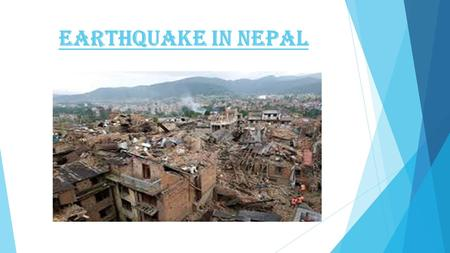 Earthquake in Nepal. The earthquake in Nepal has killed and injured over 10,000 people. Many survivors are in desperate need For food and clean water.