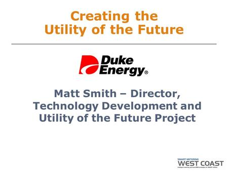 Matt Smith – Director, Technology Development and Utility of the Future Project Creating the Utility of the Future.