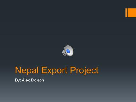 Nepal Export Project By: Alex Dolson Background on Nepal  Nepal is a small country located between India and China  Nepal is home to Mt. Everest 