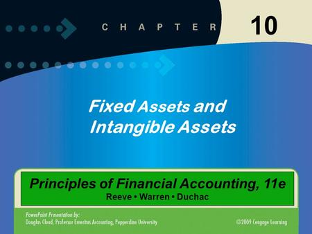 10 Fixed Assets and Intangible Assets Principles of Financial Accounting, 11e Reeve Warren Duchac.