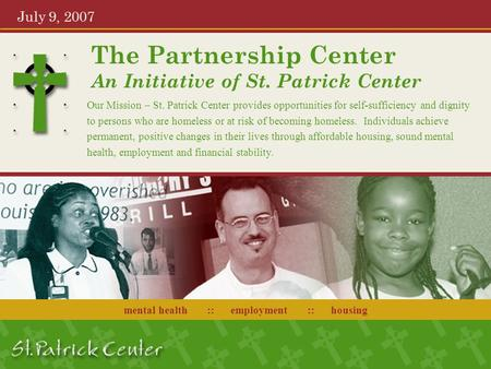 The Partnership Center An Initiative of St. Patrick Center July 9, 2007 Our Mission – St. Patrick Center provides opportunities for self-sufficiency and.