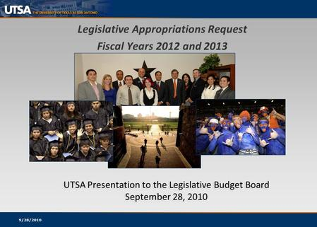 UTSA Presentation to the Legislative Budget Board September 28, 2010 UTSA Presentation to the Legislative Budget Board September 28, 2010 Legislative Appropriations.