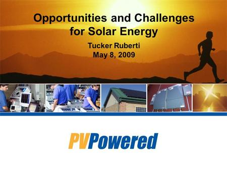 Opportunities and Challenges for Solar Energy Tucker Ruberti May 8, 2009.