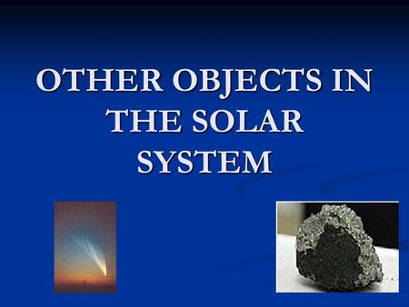 OTHER OBJECTS IN THE SOLAR SYSTEM