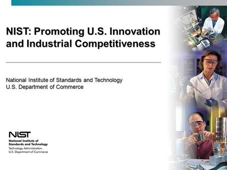 NIST: Promoting U.S. Innovation and Industrial Competitiveness National Institute of Standards and Technology U.S. Department of Commerce.