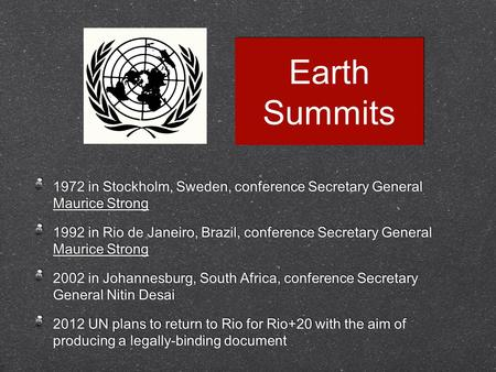 Earth Summits 1972 in Stockholm, Sweden, conference Secretary General Maurice Strong 1992 in Rio de Janeiro, Brazil, conference Secretary General Maurice.