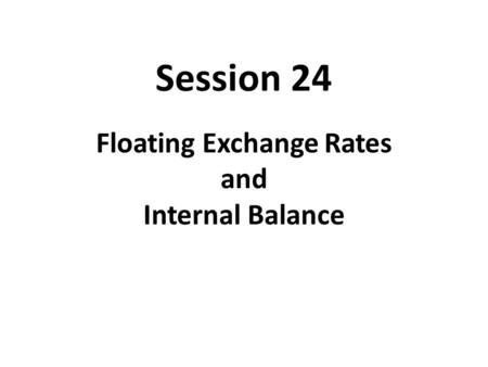 International Economics Floating Exchange Rates and Internal Balance