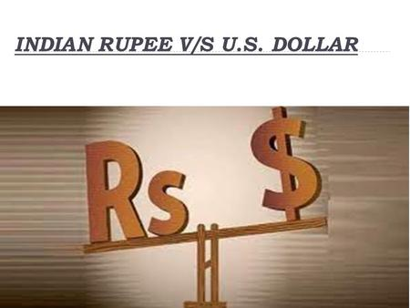 INDIAN RUPEE V/S U.S. DOLLAR. INDIAN RUPEE The Indian rupee (sign-, code - INR) is the official currency of the Republic Of India. The issuance of the.