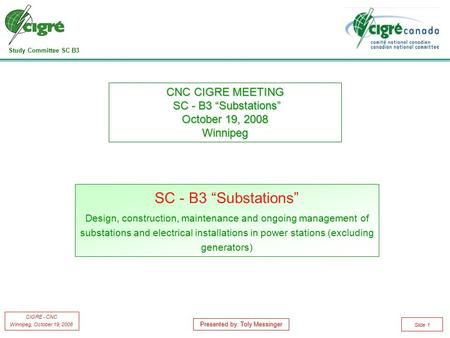 "Study Committee SC B3 CIGRE - CNC Winnipeg, October 19, 2008 Slide 1 SC - B3 ""Substations"" Design, construction, maintenance and ongoing management of."