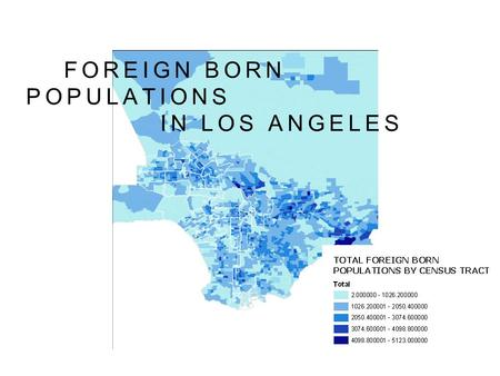 FOREIGN BORN POPULATIONS IN LOS ANGELES. Foreign Born Populations In Los Angeles County 3,477,813 documented foreign born residents of Los Angeles 1,148,084.