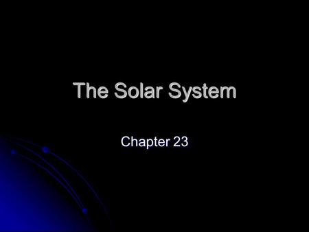The Solar System Chapter 23. 23.1- The Solar System 1. Earth-centered model- The idea that the sun, moon, and all of the stars revolved around Earth Who.
