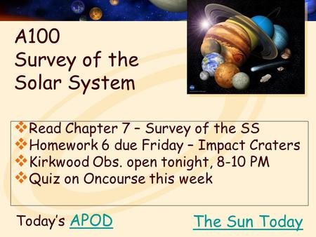 Today's APODAPOD  Read Chapter 7 – Survey of the SS  Homework 6 due Friday – Impact Craters  Kirkwood Obs. open tonight, 8-10 PM  Quiz on Oncourse.