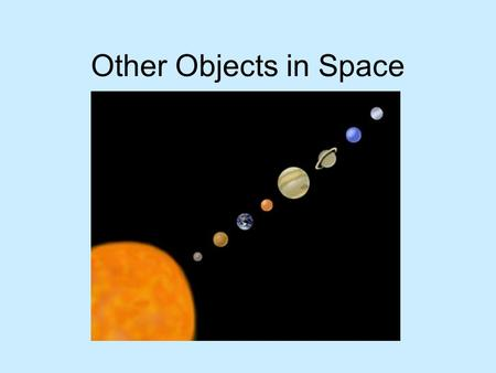 Other Objects in Space. 1. Asteroid Belt between Mars and Jupiter.