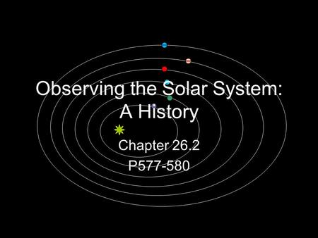 Observing the Solar System: A History Chapter 26.2 P577-580.