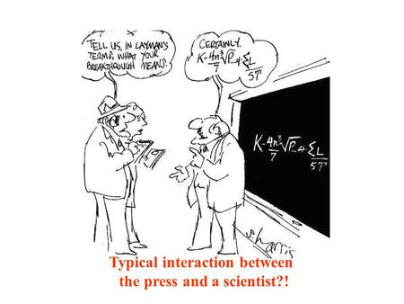 Typical interaction between the press and a scientist?!