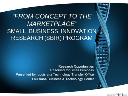 "Updated 11/8/13 (mw) ""FROM CONCEPT TO THE MARKETPLACE"" SMALL BUSINESS INNOVATION RESEARCH (SBIR) PROGRAM Research Opportunities Reserved for Small Business."