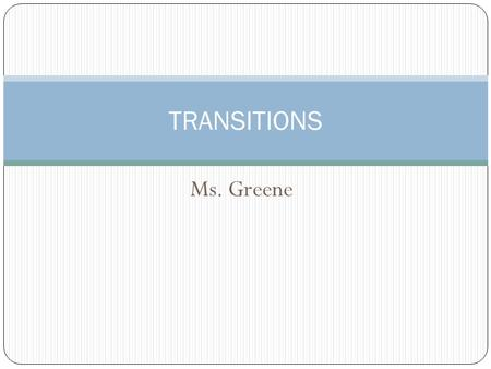 Ms. Greene TRANSITIONS. Introduction Coherence and clarity are a must in writing. Think of coherence as taking your readers by the hand and guiding them.