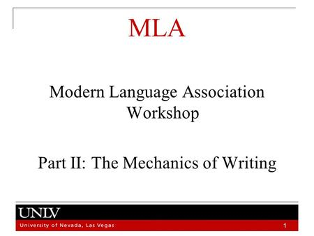 Place holder 1 MLA Modern Language Association Workshop Part II: The Mechanics of Writing.