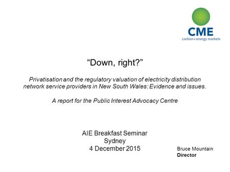 "Bruce Mountain Director ""Down, right?"" Privatisation and the regulatory valuation of electricity distribution network service providers in New South Wales:"