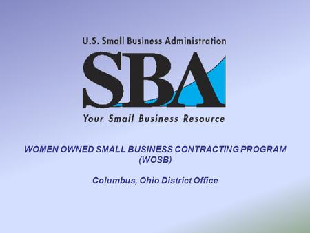WOMEN OWNED SMALL BUSINESS CONTRACTING PROGRAM (WOSB) Columbus, Ohio District Office.