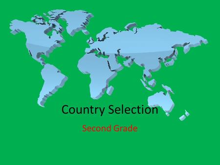 Country Selection Second Grade. Continent - Antarctica No countries.
